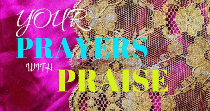 Lace your prayers with praise 2
